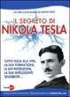 Il Il segreto di Nikola Tesla. Tutto sulla sua vita, la sua formazione, le sue invenzioni, la sua intelligente sensibilità. Con DVD