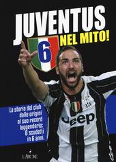 Juventus 6 nel mito! La storia del club dalle origini al suo record leggendario: 6 scudetti in 6 anni