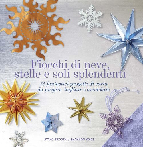 di neve, stelle e soli splendenti. 75 fantastici progetti di carta da ...