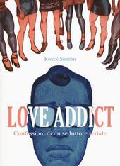 Love addict. Confessioni di un seduttore seriale