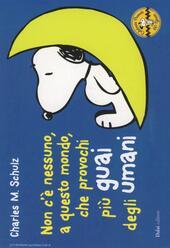 Non c'è nessuno, a questo mondo, che provochi più guai degli umani. Celebrate Peanuts 60 years. Vol. 32