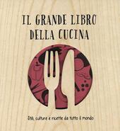 Il grande libro della cucina. Stili, culture e ricette da tutto il mondo. Ediz. illustrata