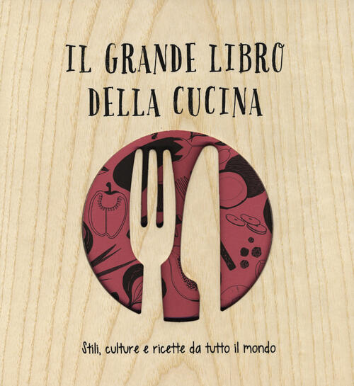 Il grande libro della cucina stili culture e ricette da for Tutto cucina ricette