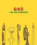 642 idee per disegnare. Ediz. illustrata