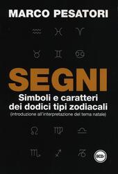 Segni. Simboli e caratteri dei dodici tipi zodiacali (introduzione all'interpretazione del tema natale)