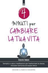 4 minuti per cambiare la tua vita. Semplici e veloci meditazioni per trasformare se stessi e trovare la vera felicità