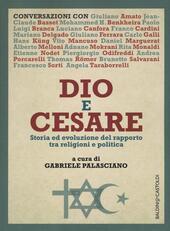 Dio e Cesare. Storia ed evoluzione del rapporto tra religioni e politica