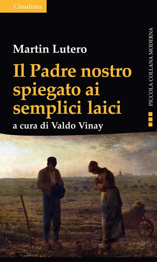 Il padre nostro spiegato ai semplici laici martin lutero - Nostro padre versione moderna ...
