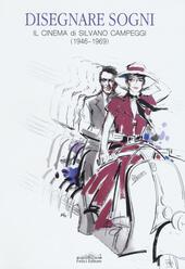 Disegnare sogni. Il cinema di Silvano Campeggi (1946-1969). Ediz. italiana e inglese