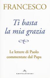 Ti basta la mia grazia. Le lettere di Paolo commentate dal Papa