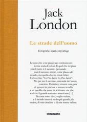 Jack London, le strade dell'uomo. Fotografie, diari e reportage. Ediz. illustrata