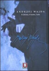 Andrzej Wajda. Il cinema, il teatro, l'arte