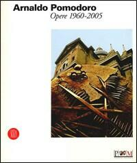 Arnaldo pomodoro opere 1960 2005 catalogo della mostra for Opere di arnaldo pomodoro