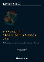 Manuale di storia della musica. Vol. 3: L'Ottocento: la musica strumentale e il teatro dell'opera.