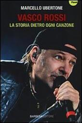 Vasco Rossi. La storia dietro ogni canzone
