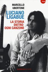 Luciano Ligabue. La storia dietro ogni canzone