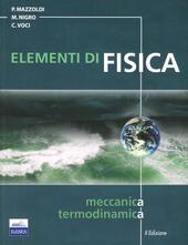 Elementi di fisica. Vol. 1: Meccanica, termodinamica.
