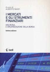I mercati e gli strumenti finanziari. Disciplina e organizzazione della borsa