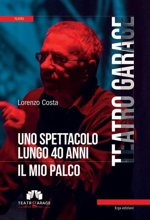 Teatro garage uno spettacolo lungo 40 anni il mio palco for Progetta il mio garage