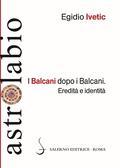 Balcani dopo i Balcani. Eredità e