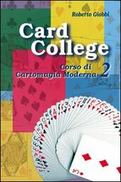 Card college. Corso di cartomagia moderna. Vol. 2
