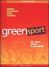Greensport. Un altro sport è possibile. Il manuale dell'eco orienteering, lo sport nuovo, allegro e per tutti