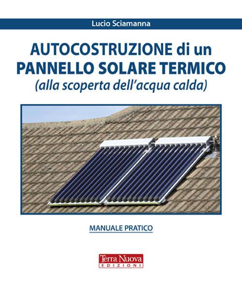 Pannello Solare Termico Tetto : Autocostruzione di un pannello solare termico alla