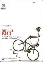 Tutti in bici. Manuale medico e tecnico per educatori sportivi