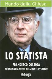 Lo statista Francesco Cossiga. Promemoria su un presidente eversivo