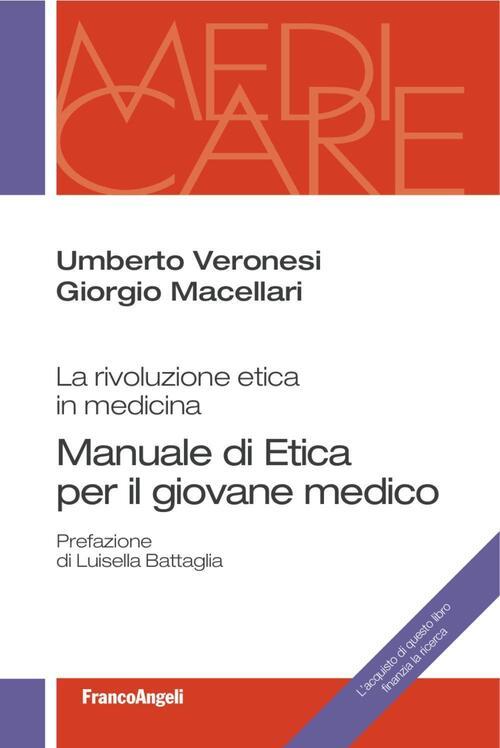 Manuale di etica per il giovane medico. La rivoluzione etica in medicina  Autori :Veronesi Umberto . Macellari Giorgio
