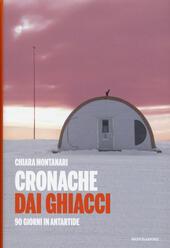Cronache dai ghiacci. 90 giorni in Antartide