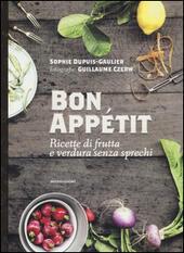 Bon appétit. Ricette di frutta e verdura senza sprechi