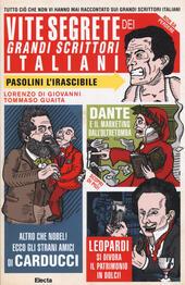 Vite segrete dei grandi scrittori italiani. Tutto ciò che non vi hanno mai raccontato sui grandi scrittori italiani