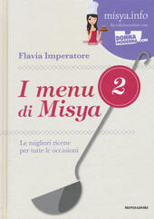 I menu di Misya. Le migliori ricette per tutte le occasioni. Vol. 2