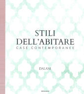 Stili dell'abitare. Case contemporanee. Dalani. Ediz. illustrata