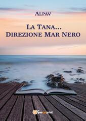 La Tana... direzione Mar Nero