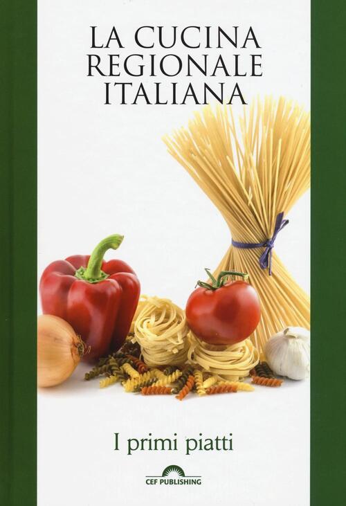 I primi piatti la cucina regionale italiana libro for Primi piatti cucina romana