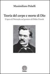 Teoria del corpo e morte di Dio. L'opera di Nietzsche nel pensiero di Didier Franck