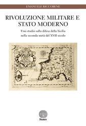 Rivoluzione militare e Stato moderno. Uno studio sulla difesa della Sicilia nella seconda metà del XVII secolo