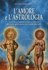 L' amore e l'astrologia. Lo sguardo del cielo sulle relazioni amorose