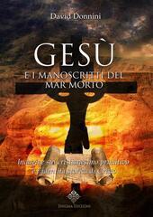 Gesù e i manoscritti del Mar Morto. Indagine sul cristianesimo primitivo e l'identità storica di Cristo