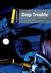 Deep trouble. Dominoes. Livello 1. Con audio pack