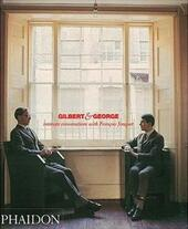 Gilbert & George. Intimate conversations with François Jonquet