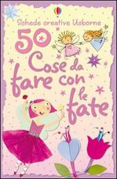 50 cose da fare con le fate. Ediz. illustrata
