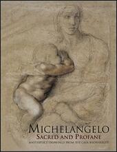 Michelangelo sacred and profane. Masterpiece drawings from the Casa Buonarroti. Ediz. illustrata