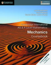 Cambridge International AS and A Level Mathematics: Mechanics. Coursebook.