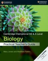 Cambridge international AS and A level biology. Practical teacher's guide.
