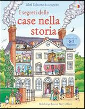 I segreti delle case nella storia  - Rob Lloyd Jones, Barry Ablett Libro - Libraccio.it