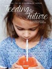 Feeding the future. Clean eating for children & families  - Tali Shine, Lohralee Astor Libro - Libraccio.it