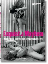 Exquisite Mayhem. The spectacular and erotic world of wrestling. Ediz. inglese, francese e tedesca